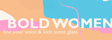 Bold Women: Find Your Voice & Kick Some Glass