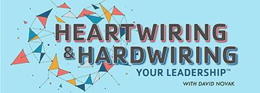 Heartwiring & Hardwiring Your Leadership