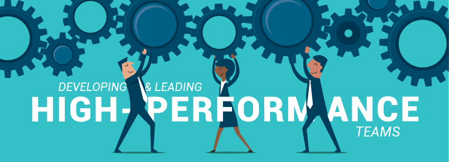Developing and Leading High-Performance Teams