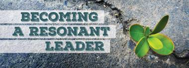 Becoming a Resonant Leader - Click to learn more and register